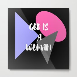 God Is A Woman 1 Metal Print
