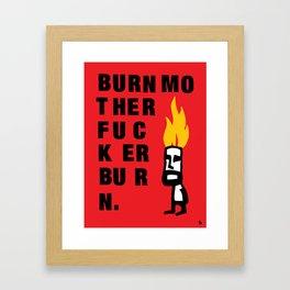 Burn motherf*cker burn. Framed Art Print