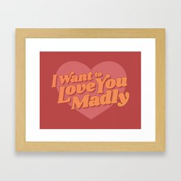 Love You Madly Framed Art Print