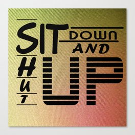 sit down and shut up style 1 Canvas Print