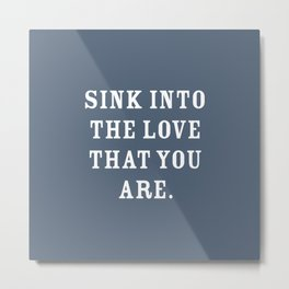 Sink into The Love That You Are, Slate Blue Metal Print