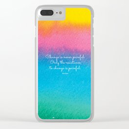 Change is never painful. Only the resistance to change is painful. Buddha Clear iPhone Case