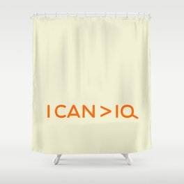 I CAN is greater than IQ Shower Curtain