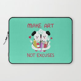Make Art Not Excuses Laptop Sleeve