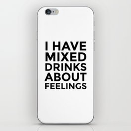 I Have Mixed Drinks About Feelings iPhone Skin
