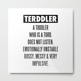 TERDDLER A TODDLER WHO IS TURD Metal Print