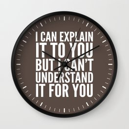 I Can Explain it to You, But I Can't Understand it for You (Brown) Wall Clock