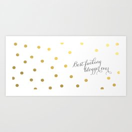 best fucking blogger ever Art Print