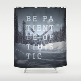 Be patient. Be optimistic. A PSA for stressed creatives. Shower Curtain