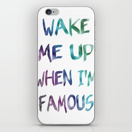 Wake Me Up When I'm Famous iPhone Skin