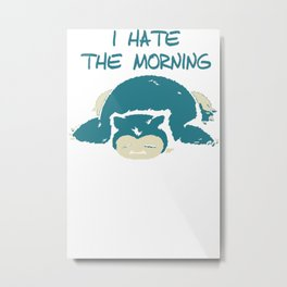 I Hate The Mornings Metal Print