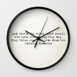 """""""And that's the thing about people who mean everything they say..."""" -Khaled Hosseini Wall Clock"""