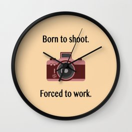 Born to shoot. Forced to work. Wall Clock