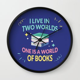 I Live In Two Worlds, One Is A World Of Books I Wall Clock