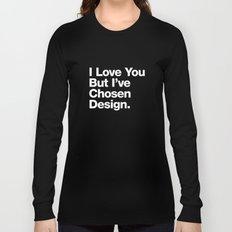 I Love You But I've Chosen Design Long Sleeve T-shirt