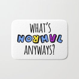What's normal anyways? Bath Mat