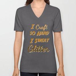 I Craft so Hard I sweat Glitter Unisex V-Neck