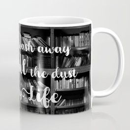 Books Wash Away From the Soul the Dust of Everyday Life - Misquote Coffee Mug