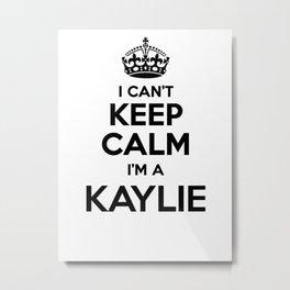 I cant keep calm I am a KAYLIE Metal Print