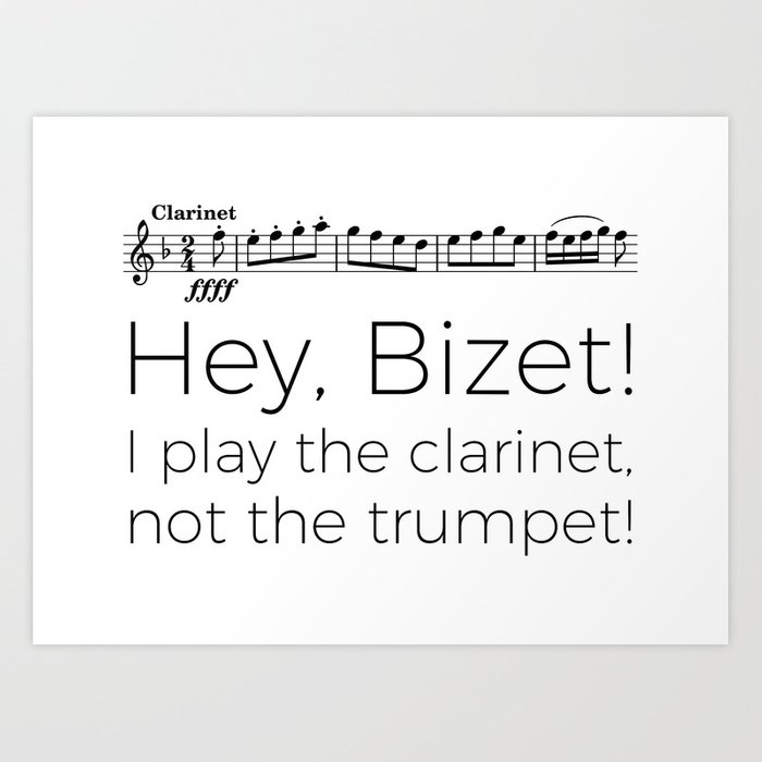 Hey Bizet! I play the clarinet, not the trumpet! Art Print
