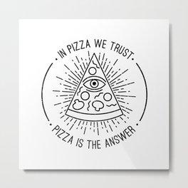 In Pizza We Trust Metal Print