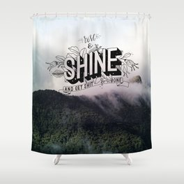 Rise and Shine and get shit done Shower Curtain