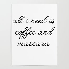 all I need is coffee and mascara Poster