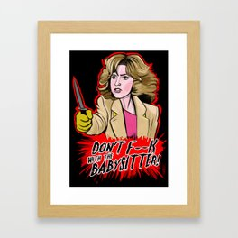 Don't F--- With the Babysitter!!! Framed Art Print