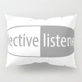 SELECTIVE LISTENER Pillow Sham