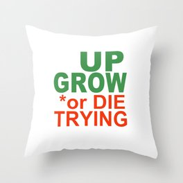 GROW UP or DIE TRYING Throw Pillow