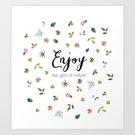 Enjoy the gifts of nature Art Print