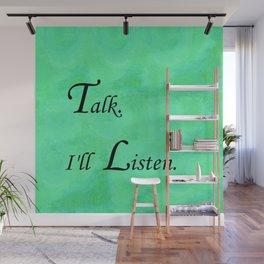 Talk. I'll Listen. Wall Mural