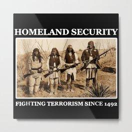 Homeland Security Fighting Terrorism Since 1492 Metal Print