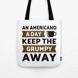 Americano coffee a day keep grumpy away Tote Bag