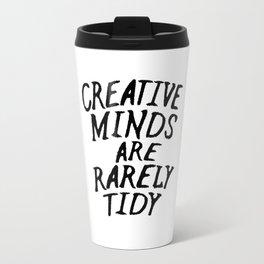 Creative Minds Are Rarely Tidy Travel Mug