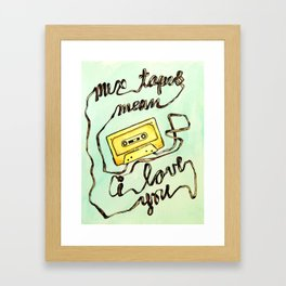 Mix Tapes Mean I Love You Framed Art Print