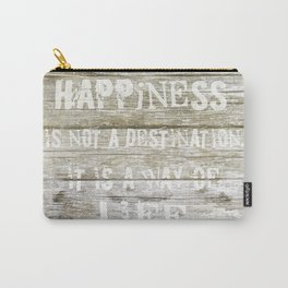 Happiness is not a destination Carry-All Pouch