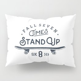 Fall seven times, stand up sk8 Pillow Sham