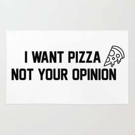 I want pizza not your opinion Rug