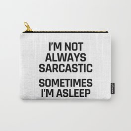 I'm Not Always Sarcastic Sometimes I'm Asleep Carry-All Pouch