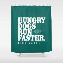 Hungry Dogs Run Faster Shower Curtain