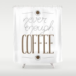 It's never enough coffee! Shower Curtain