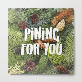 Pining for You Metal Print