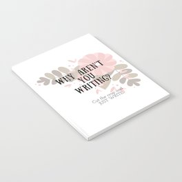 Why Aren't You Writing? Notebook