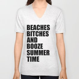 Beaches, Bitches and Booze, Summer Time Unisex V-Neck