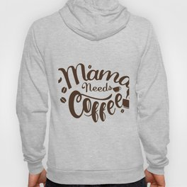 Mama Needs Coffee Funny Mother's Day Hoody