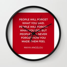 Maya Angelou - People will never forget how you made them feel Wall Clock
