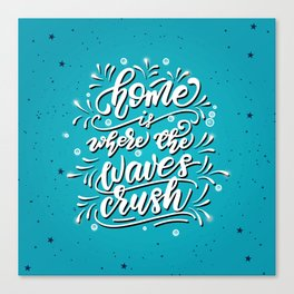 Home is where the waves crush Canvas Print