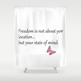 Ultimate Freedom Shower Curtain