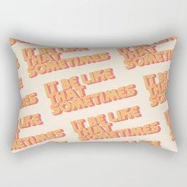 """It be like that sometimes"" Rectangular Pillow"
